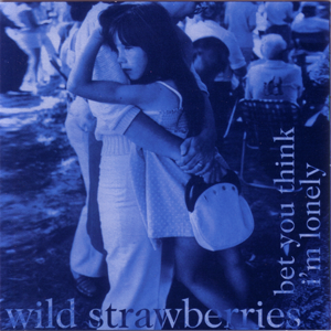 wild_strawberries_-_bet_you_think_im_lonely_-_album_cover