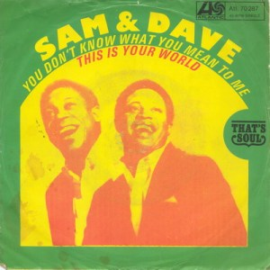 Sam & Dave You Don't Know What You Mean To Me