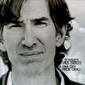 Townes Van Zandt Far Cry From Dead