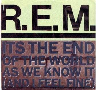 R.E.M. It's the End of the World as We Know It (And I Feel Fine)