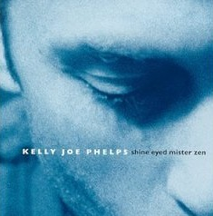 Kelly Joe Phelps Shine Eyed Master Zen