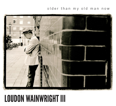 Loudon Wainwright III Older than my old man now