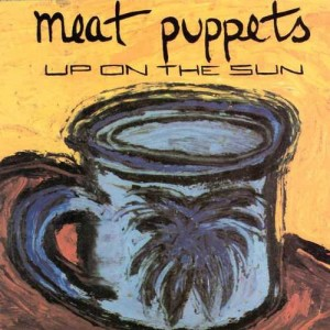 The Meat Puppets Up On The Sun