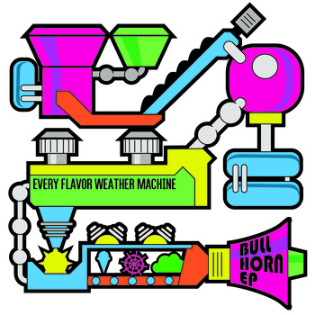 Every Flavor Weather Machine Bullhorn EP