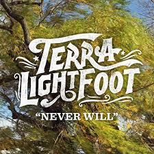 Terra Lightfoot Never Will