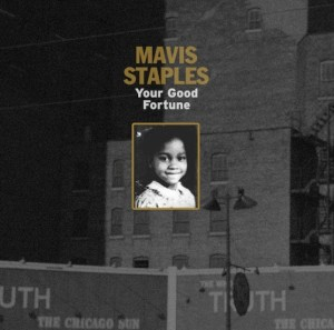 Mavis Staples Your Good Fortune