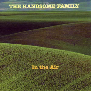 Artist_THE_HANDSOME_FAMILY_album_IN_THE_AIR