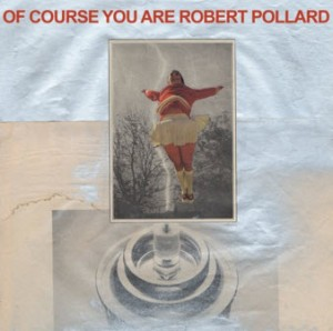 Robert Pollard Of Course You Are