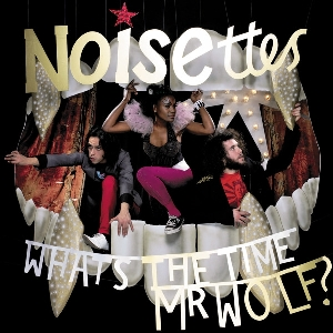 Noisettes_-_What's_the_Time_Mr._Wolf